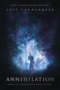 Annihilation: A Novel (The Southern Reach Trilogy) (Movie Tie In Edition)