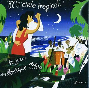 Mi Cielo Tropical... A Gozar Con Enrique Chia