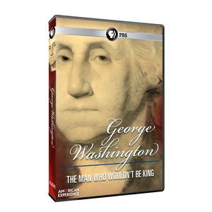 American Experience: George Washinton: The Man Who Would Be King