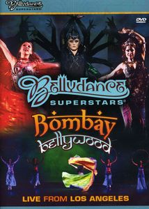 Bellydance Superstars: Bombay Bellywood: Live From Los Angeles