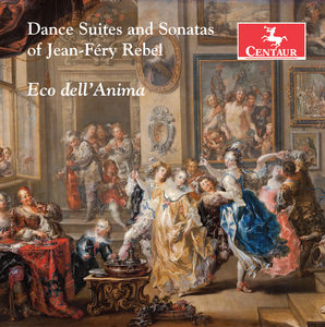 Jean-frey Rebel: Dance Suites & Sonatas