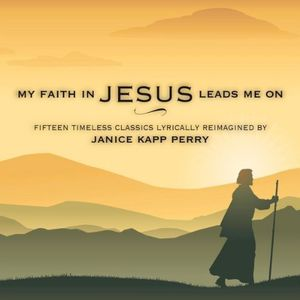 My Faith in Jesus Leads Me on