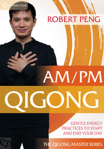 Am /  Pm Qigong: Gentle Energy Practices to Start &