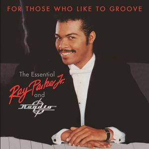 For Those Who Like To Groove: Essential Ray Parker Jr & Raydio: 40thAnniversary Collection [Import]