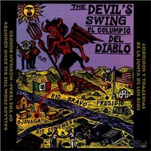 The Devil's Swing: Ballads From The Big Bend Country Of The Texas-Mexican Border