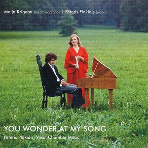 Peteris Plakidis: You Wonder at My Song