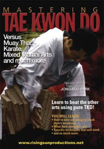 Mastering Tae Kwon Do: Versus Muay Thai, Karate, Mixed Martial Arts