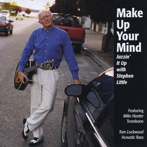 Make Up Your Mind Jazzin' It Up with Steve Little