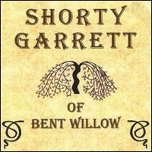 Shorty Garrett of Bent Willow