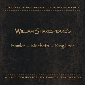 William Shakespeare's Hamlet /  Macbeth /  King Lear (Original Stage Production Soundtrack)