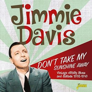 Don't Take My Sunshine Away: Vintage Hillbilly Blues & Ballads1932-1949 [Import] , Jimmie Davis