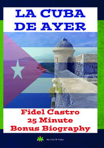 La Cuba De Ayer and Fidel Castro Biography