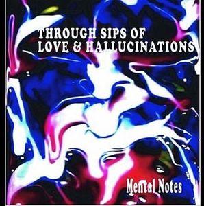 Through Sips of Love & Hallucinations