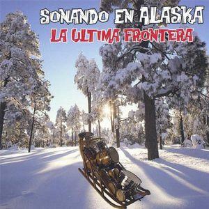Sonando en Alaska la Ultima Frontera