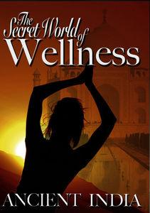 The Secret World of Wellness: Ancient India