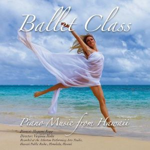 Ballet Class: Piano Music from Hawaii