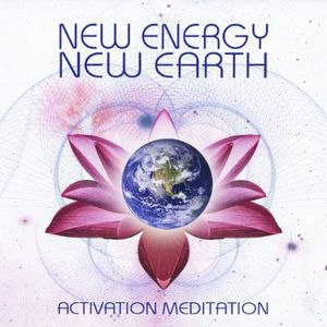 New Energy New Earth: Activation Meditation