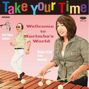 Take Your Time: Marimba No Sekai Ni Youkoso [Import]