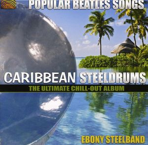 Popular Beatles Songs: Caribbean Steelgrums - The Ultimate Chill-Out  Album