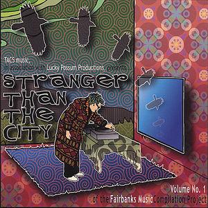 Stranger Than the City-Fairbanks Music Comp 1 /  Various