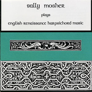 Mosher, Sally : Sally Mosher Plays English Renaissance Harpsichord