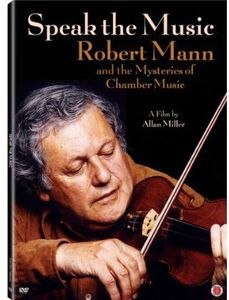 Speak the Music: Robert Mann and the Mysteries of Chamber Music