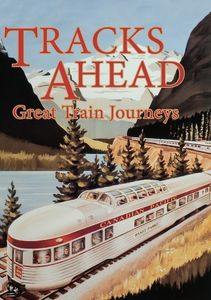 Tracks Ahead: Great Train Journeys