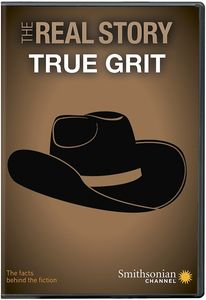 Smithsonian: The Real Story - True Grit