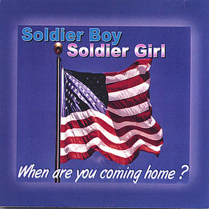 Soldier Boy Soldier Girl When Are You Coming Home?
