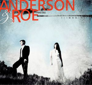 Anderson & Roe Piano Duo: Reimagine