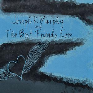 Joseph K Murphy & the Best Friends Ever