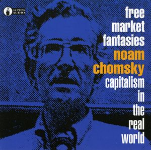 Free Market Fantasies: Capitalism in Real World