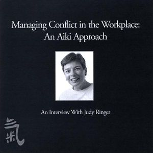 Managing Conflict in the Workplace: An Aiki Approa