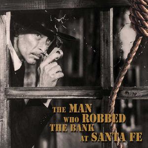 Man Who Robbed The Bank At Santa Fe