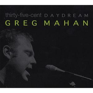 Mahan, Greg : Thirty-Five-Cent Daydream