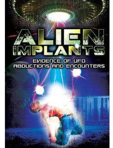 Alien Implants: Evidence of UFO Abductions & Encou