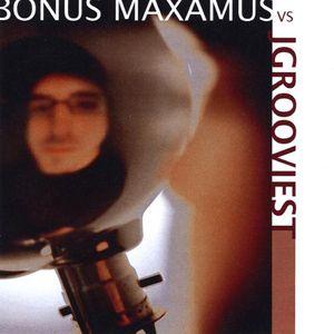 Bonus Maxamus Vs. Jgrooviest