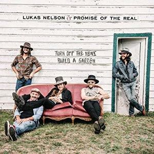 Turn Off The News (Build A Garden) , Lukas Nelson & Promise of the Real