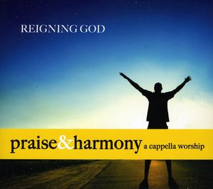 Reigning God: Praise & Harmony a Cappella Worship