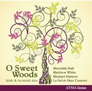 O Sweet Woods: Irish & Scottish Airs