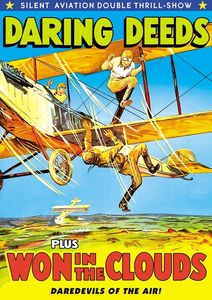 Silent Aviation Double Feature: Daring Deeds /  Won in the Clouds