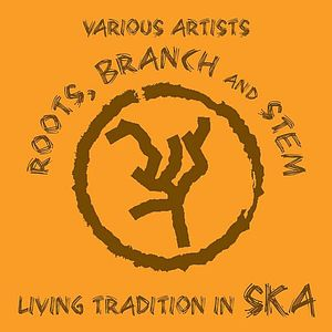 Roots Branch & Stem: Living Tradition in Ska /  Various