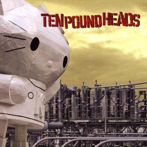 Ten Pound Heads