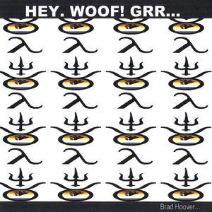 Hey Woof GRR