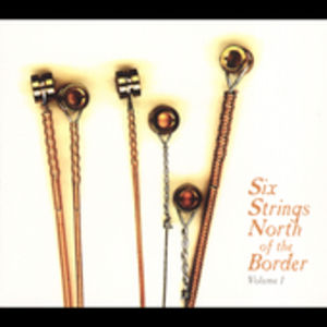 Six Strings North Of The Border, Vol. 1