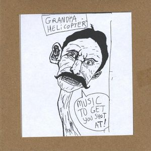 Grandpa Helicopter: Music to Get You Shot at