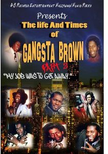 The Life and Times of Gangsta Brown Part II