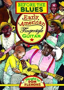 Before the Blues: Early American Fingerstyle Guitar Taught by Don Flemons [Import]