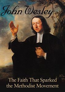 John Wesley: The Faith That Sparked Methodist Movement