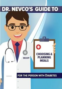 Dr. Nevco's Guide to Choosing and Planning Meals for the Person W /  Diabetes